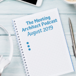 The Meeting Architect Podcasts for August 2019
